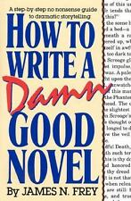 How to Write a Damn Good Novel: A Step-by-Step No Nonsense Guide to Dramatic Sto