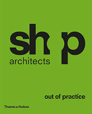 SHoP Architects: Out of Practice by SHoP Architects, Kimberly J. Holden, Philip