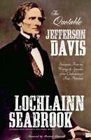 """The Quotable Jefferson Davis"" By Colonel Lochlainn Seabrook (paperback)"
