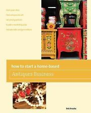 How to Start a Home-based Antiques Business (Home-Based Business Series) by Bob
