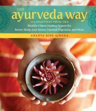 Ayurveda Way : 108 Practices from the World's Oldest Healing System for Bette...