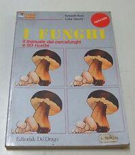 I funghi . il manuale del cercafunghi e 80 ricette . 1980