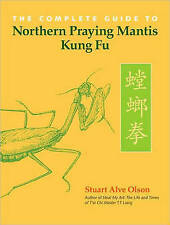 The Complete Guide Northern Praying Mantis Kung Fu by Olson, Stuart Alve (Paperb