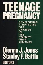 Teenage Pregnancy: Developing Strategies For Change In The Twenty-First Century