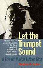 Let the Trumpet Sound: a Life of Martin Luther King Jr by Stephen B. Oates...