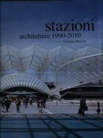 STAZIONI. ARCHITETTURE 19990-2010  MAZZONI CRISTIANA FEDERICO MOTTA EDITORE