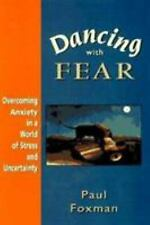 Dancing With Fear: Overcoming Anxiety in a World of Stress and Uncertainty