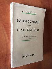 DANS LE CREUSET DES CIVILISATIONS-J. TCHERNOFF-RIEDER, 1936-EX. DU SP-ENVOI