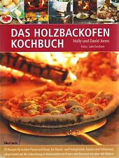 Süßspeisen, Brot, Fisch & Fleisch: Kochen im Freien! Das Holzbackofen Kochbuch