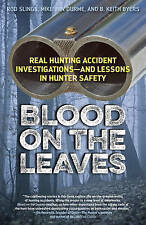Blood on the Leaves: Real Hunting Accident InvestigationsAnd Lessons in Hunter S