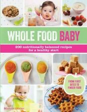 Whole Food Baby: 200 Nutritionally Balanced Recipes for a Healthy Start by Oliv