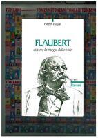 Flaubert ovvero la magia dello stile, HENRI TROYAT, RUSCONI EDITORE le vie LIBRI