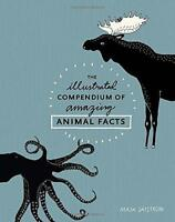 The Illustrated Compendium of Amazing Animal Facts by Safstrom, Maja, NEW Book,