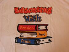 """T-shirt for Teachers: """"Educating with Passion and Pride""""  (Size 2XL)"""