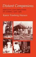 Distant Companions : Servants and Employers in Zambia, 1900-1985, Hardcover b...