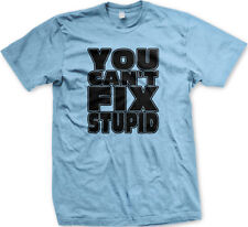 You Can't Fix Stupid Dumb Cant Comedian Blue Collar Joke Does As Men's T-Shirt