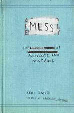 Mess : The Manual of Accidents and Mistakes by Keri Smith (2010, Paperback)