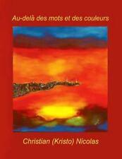 Au Dela des Mots et des Couleurs by Christian Nicolas (2012, Paperback)