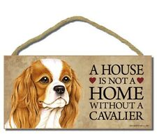 """# Cavalier King Charles # """"A House is Not a Home Without a Cavalier"""" Dog Sign"""