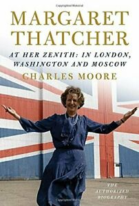 MARGARET THATCHER: AT HER ZENITH: IN LONDON, WASHINGTON By Charles Moore *VG+*