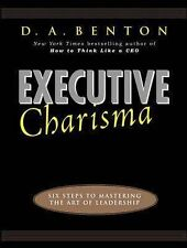 Executive Charisma: Six Steps to Mastering the Art of Leadership by D.A. Benton