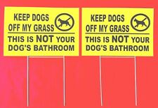 2 Keep Dogs Off my Grass This Is Not your dog's bathroom 12�x 8� signs 2 stakes