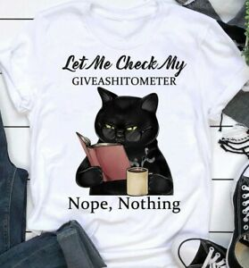 Let Me Check My Giveashitometer Nope, Nothing Funny Black Cat T-Shirt Best Gift