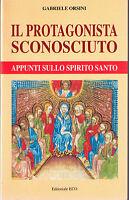 Il Protagonista sconosciuto. Appunti sullo Spirito Santo - G.Orsini -in offerta!