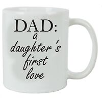 Dad: A Daughter's First Love 11 oz White Ceramic Coffee Mug - Great Gift for ...