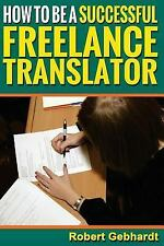 How to Be a Successful Freelance Translator : Make Translations Work for You...