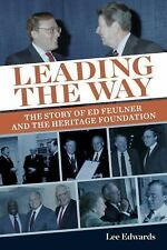 Leading the Way: The Story of Ed Feulner and the Heritage Foundation by Edwards,