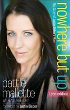 Nowhere but Up: The Story of Justin Bieber's Mom ( Mallette, Pattie ) Used