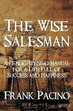 The Wise Salesman: An Enlightening Manual for a Life Full of Success and Happine