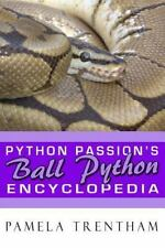 Python Passion's Ball Python Encyclopedia: By Trentham, Pamela Trentham, Pame...