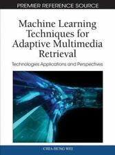 Machine Learning Techniques for Adaptive Multimedia Retrieval : Technologies...
