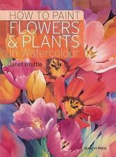 How to Paint Flowers and Plants : In Watercolour by Janet Whittle (2017,...