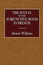 The Syntax of the Subjunctive Mood in French by Alanzo Williams (2016,...