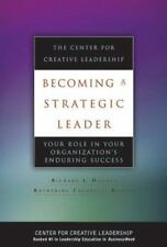 Becoming a Strategic Leader : Your Role in our Organization's Enduring Success