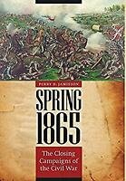 Spring 1865 : The Closing Campaigns of the Civil War Perry D. Jamieson