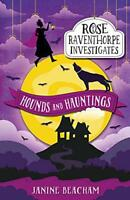 Hounds and Hauntings: Book 3 (Rose Raventhorpe Investigates) by Beacham, Janine,