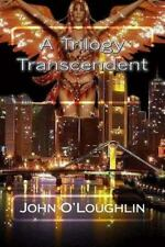 A Trilogy Transcendent by John O'Loughlin (2015, Paperback)