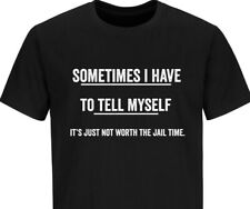 It's Not Worth Jail Time Adult Graphic Gift Idea Humor Sarcastic Funny T-Shirt