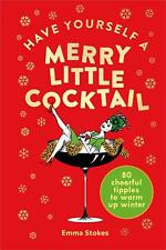 Have Yourself a Merry Little Cocktail by Emma Stokes