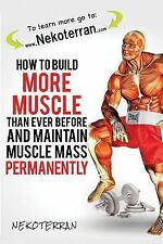 Nekoterran: How to Build More Muscle Than Ever Before and Maintain Muscle...