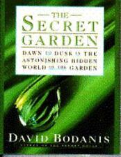 The Secret Garden : Dawn to Dusk in the Astonishing Hidden World of the...