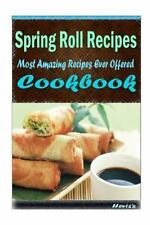 Spring Roll Recipes : Healthy and Easy Homemade for Your Best Friend by...