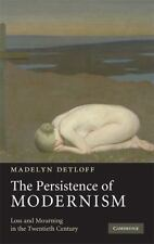 The Persistence of Modernism: Loss and Mourning in the Twentieth Century