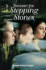 Between the Stepping Stones by Joseph Edward Laxton (2016, Paperback)
