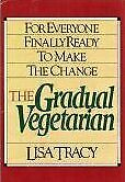 The Gradual Vegetarian: For Everyone Finally Ready to Make the Change, Tracy, Li