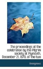 The Proceedings at the Celebration by the Pilgrim Society at Plymouth,.